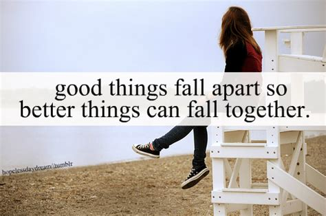 good things fall apart so better things can fall together good things fall apart so better things can fall together