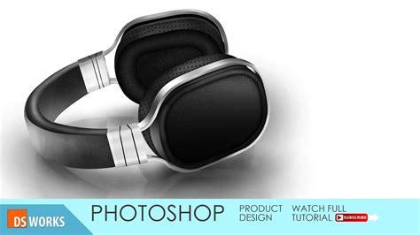tutorial product design photoshop tutorial product design headphone youtube