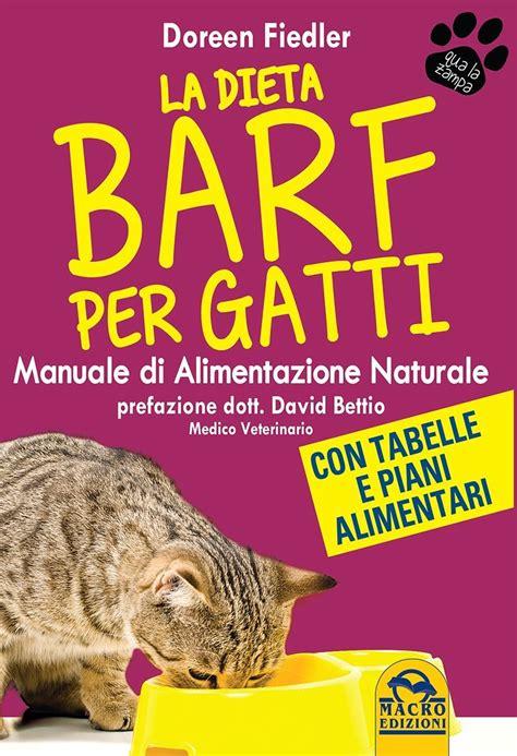alimentazione naturale per gatti la dieta barf manuale di alimentazione naturale per gatti