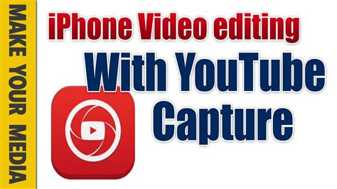 tutorial youtube capture iphone tutorial editing with youtube capture youtube