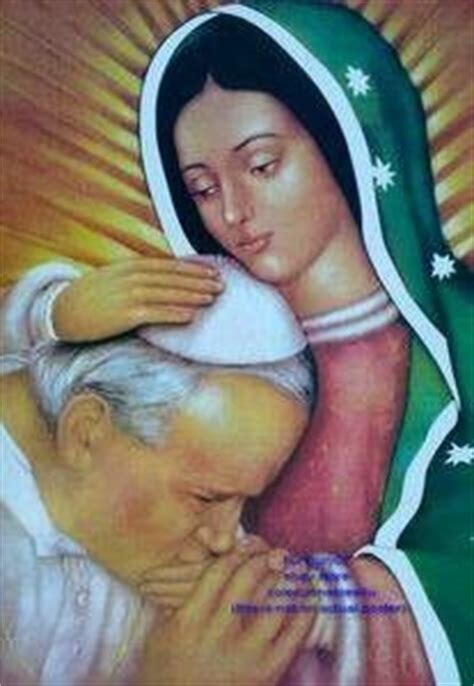imagenes virgen de guadalupe con el papa la virgen y juan pablo ii san juan pablo ii pinterest