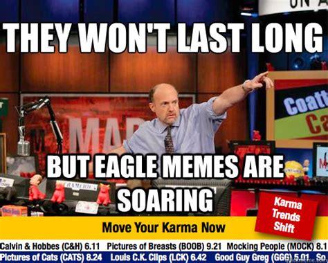Jim Cramer Meme - they won t last long but eagle memes are soaring mad karma with jim cramer quickmeme