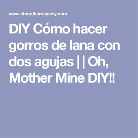 oh mother mine patterns 25 best ideas about hacer gorro de lana on pinterest