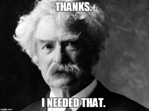 Mark Twain Memes - mark twain quotes are great for memes imgflip