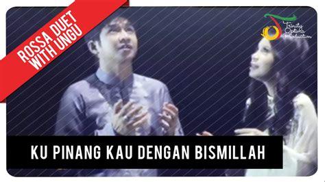 Duo Ungu Rossa Duet With Ungu Ku Pinang Kau Dengan Bismillah Vc
