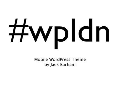 london mobile themes wordpress london meetup wpldn mobile themes by jack barham