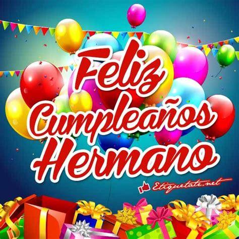 imagenes que digan feliz cumpleaños mi vida im 225 genes que digan feliz cumplea 241 os hermano ver en http