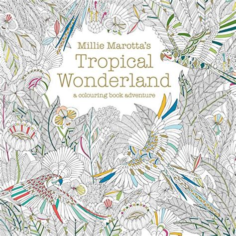 millie marottas tropical wonderland 1849942854 millie marotta s tropical wonderland a colouring book import it all