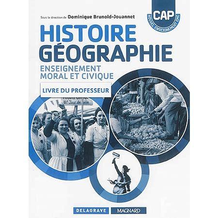 histoire gographie enseignement moral et histoire g 233 ographie enseignement moral et civique cap livre du professeur guides