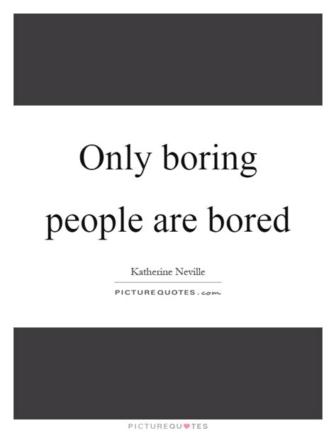 only dull people are b017f6443k only boring people are bored picture quotes