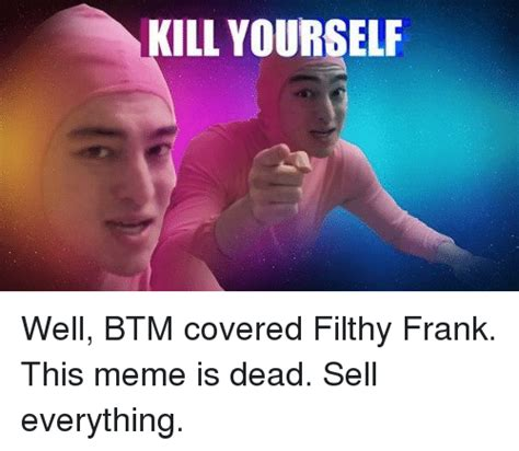 Filthy Frank Memes - kill yourself meme on sizzle