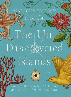 the un discovered islands an the un discovered islands an archipelago of myths and mysteries phantoms and fakes