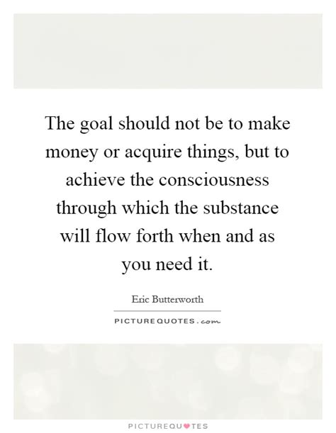 Should Not Make by The Goal Should Not Be To Make Money Or Acquire Things
