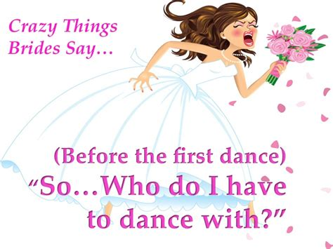 The Craziest Things We Do For by Things Brides Say Part 10