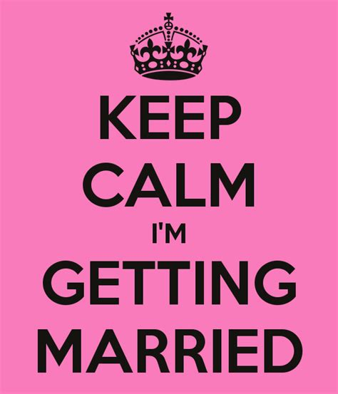 Getting Married by Keep Calm I M Getting Married Poster Danni Keep Calm O