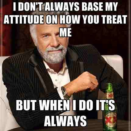 Attitude Meme - 20 attitude memes to show you re not a difficult person