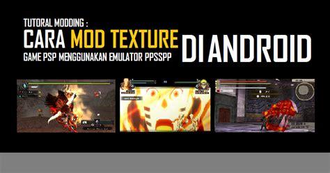 cara mod game android online tutorial cara mod texture game psp menggunakan emulator