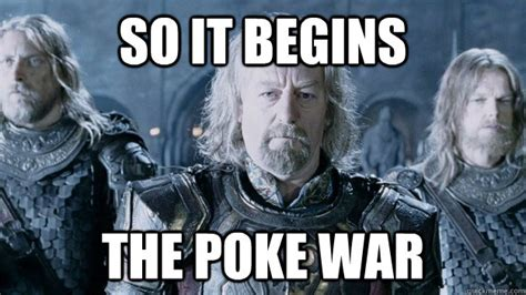 Poke Meme - so it begins the poke war so it begins theodin quickmeme