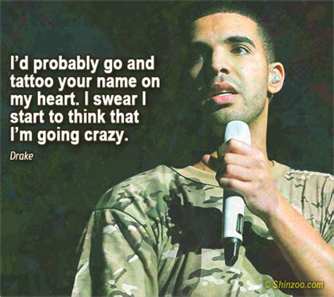tattoo your name on my heart drake lyrics best drake quotes 047 i might be going crazy