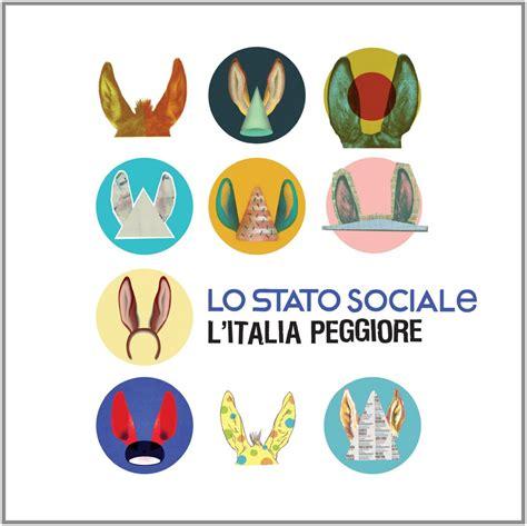 c eravamo tanto sbagliati testo lo stato sociale l italia peggiore 2014