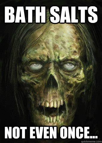 Bath Salts Meme - bath salts not even once zombie quickmeme