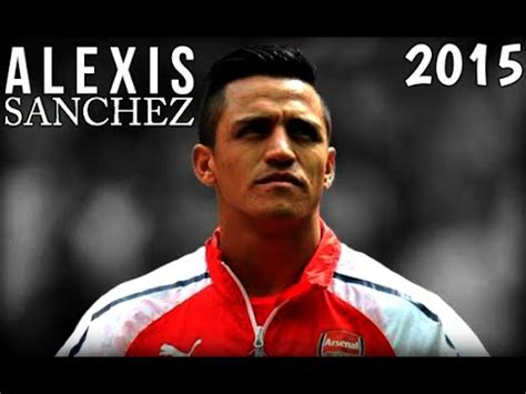 alexis sanchez youtube alexis sanchez 2015 playing for the name on the front