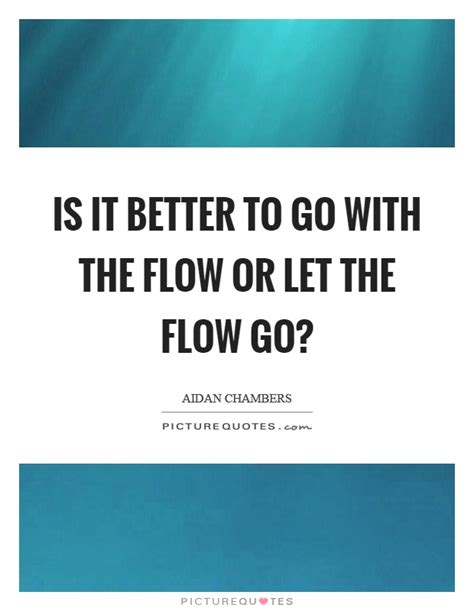 better flow go with the flow quotes custom go with the flow quotes