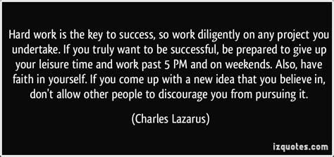 Work Is The Key To Success Essay by Work Is The Key To Success So Work Diligently On Any Project You Undertake If You Truly