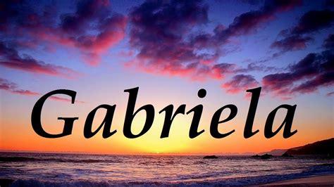 imagenes que digan gabriel gabriela significado y origen del nombre youtube