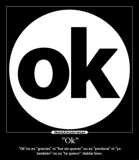 Imagenes Sobre Ok | quot ok quot desmotivaciones