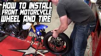 Installing A Car Tire On A Motorcycle How To Install A Front Motorcycle Wheel And Tire From