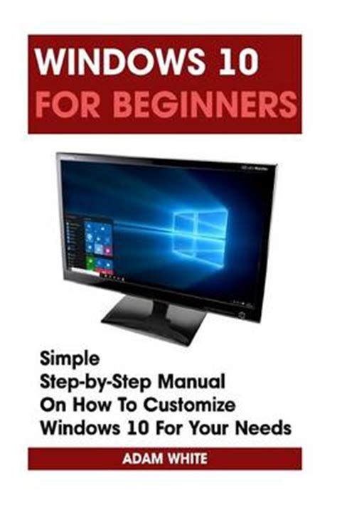 windows 10 development tutorial for beginners windows 10 for beginners simple step by step manual on