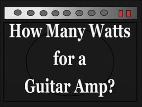 how many watts do you need for a good guitar amp spinditty