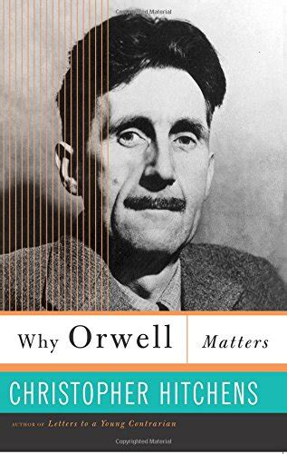 why orwell matters isbn 13 978 0 465 03050 7