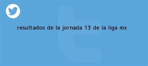 resultados d la jornada 9 2016 liga mx 5 de marzo rssultado de la jornada de la liga mx 2016 liga mx