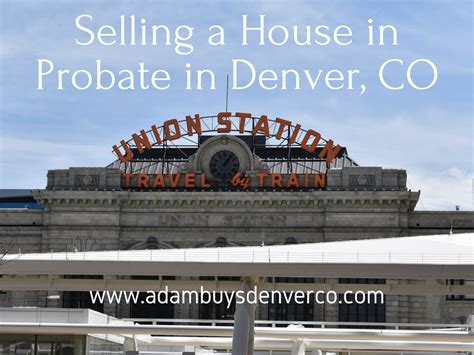what sells a house selling a house in probate in denver co