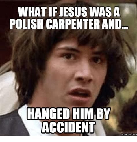 What If Memes - 25 best memes about carpenter meme carpenter memes
