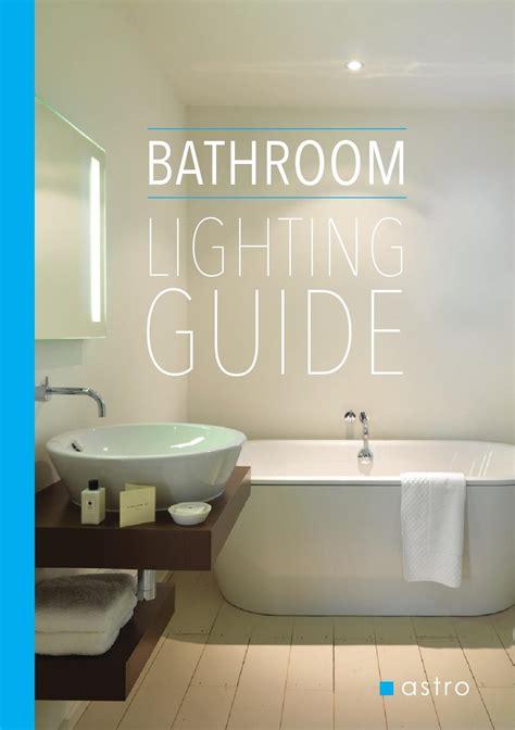 Bathroom Lighting Guide Astro Bathroom Lighting Guide By Astro Lighting Issuu