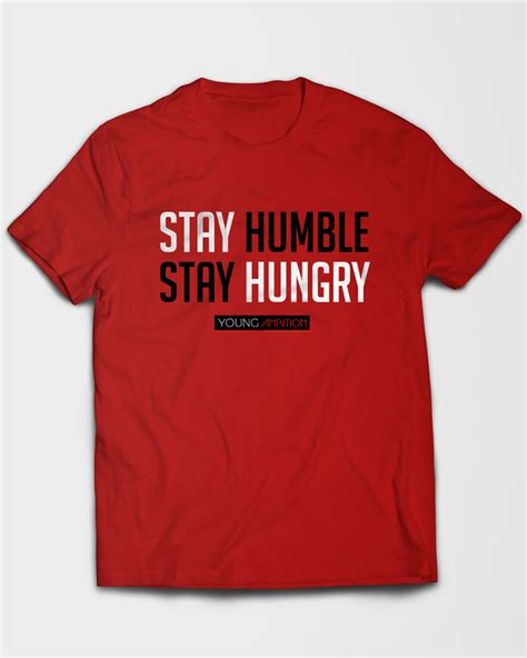 Tshirt Stay Hungry stay hungry stay humble t shirt ambition