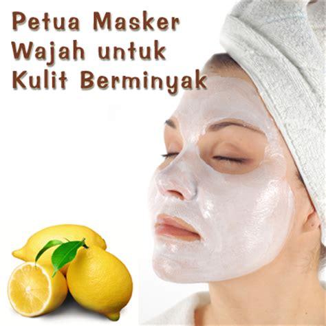 Masker Untuk Muka 101 petua petua masker wajah untuk kulit berminyak