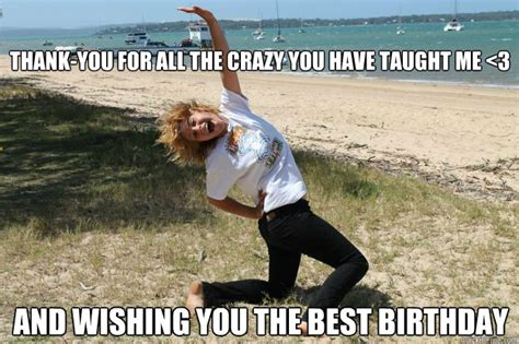 Birthday Meme For Friend - thank you for all the crazy you have taught me