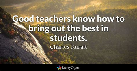 new book teaches how to quot break the good teachers know how to bring out the best in students charles kuralt brainyquote
