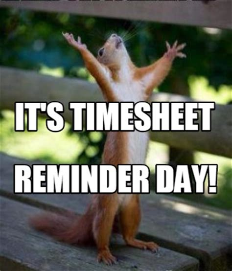 Reminder Meme - meme creator it s timesheet reminder day meme generator