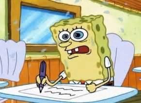 Spongebob Doing Essay by Relatable Spongebob On Quot Writing The Essay On The Sat Like Http T Co Z8rd1fwbkj Quot