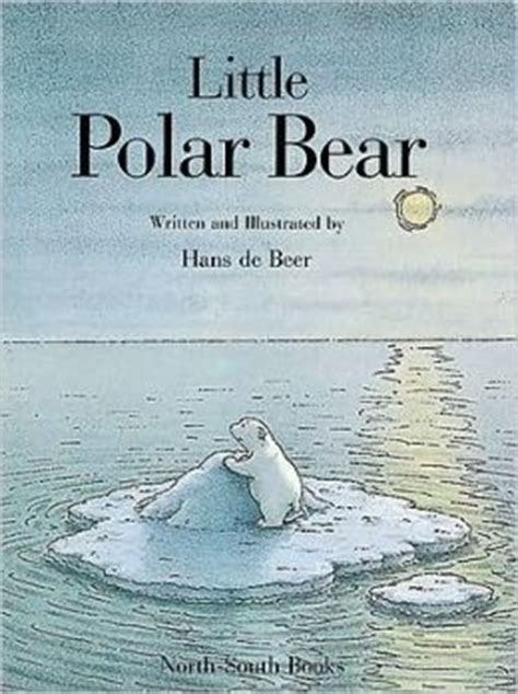 the little polar bear 0735843163 little polar bear by hans de beer 9781558580244 hardcover barnes noble