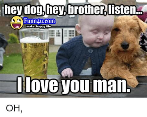 I Love My Brother Meme - hey dog hey brother listen funn 4ucom make happy life i