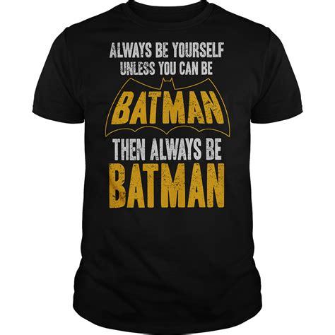 Exclusive Hoodie You Can Be Batman batman be batman t shirt