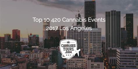 events los angeles top 10 420 cannabis events 2017 los angeles