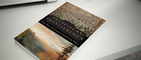 franciscan frontiersmen how three adventurers charted the west books franciscan frontiersman how three adventurers charted the