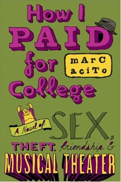 Book Review How I Paid For College A Novel Of Theft Friendship And Musical Theatre By Marc Acito by How I Paid For College A Novel Of Theft Friendship